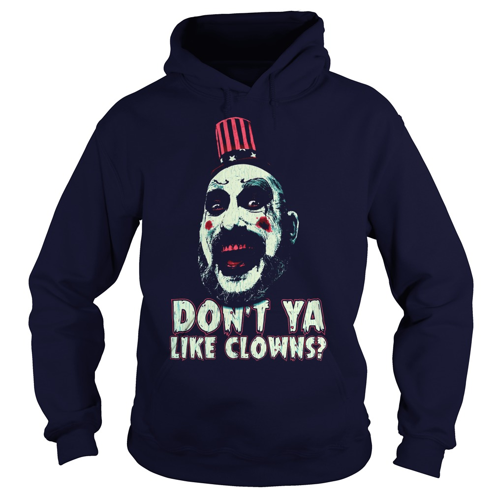 Captain Spaulding don't ya like clowns hoodie