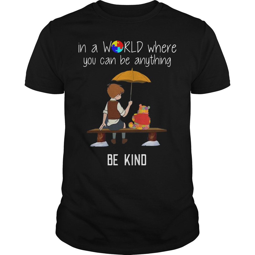 Christopher Robin Pooh in a world where you can be anything be kind Autism shirt