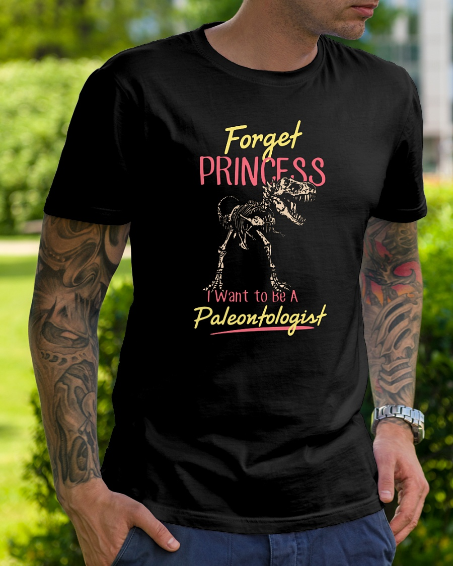 Forget prince I want to be a paleontologist shirt