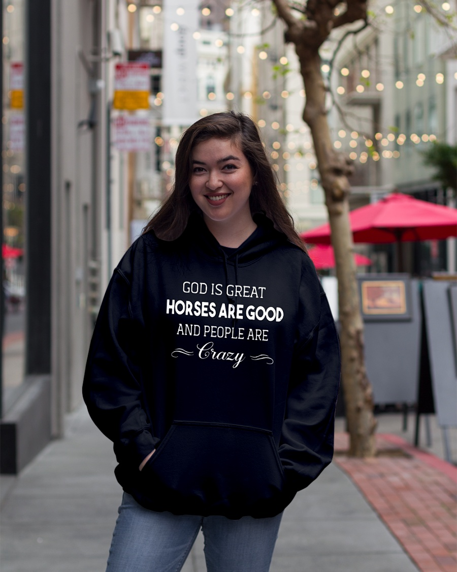 God is great horses are good and people crazy hoodie