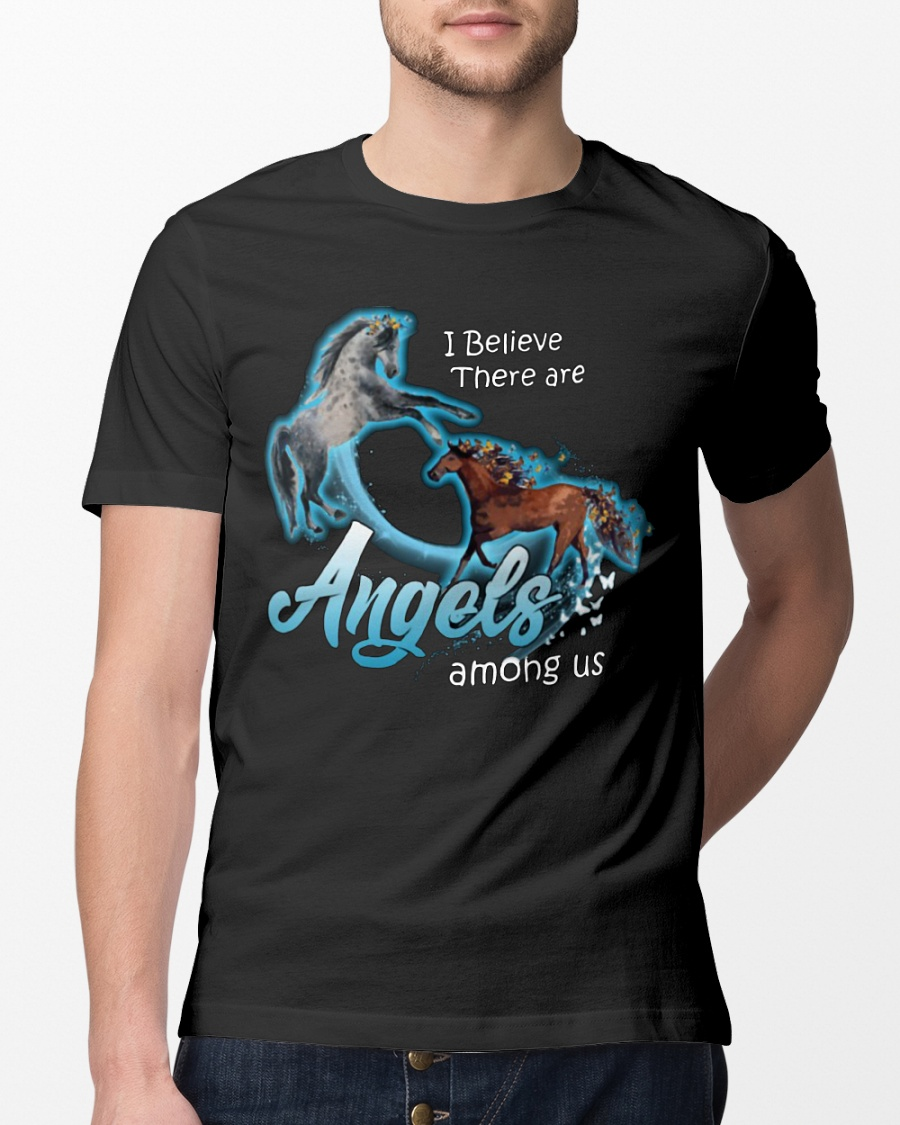 Horse I believe there are angels among us shirt