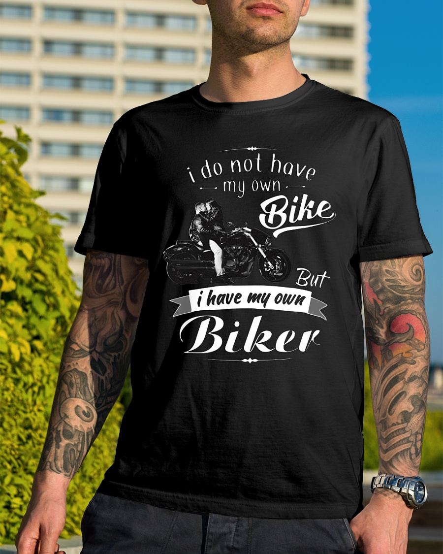 I do not my own bike but I have my own biker shirt