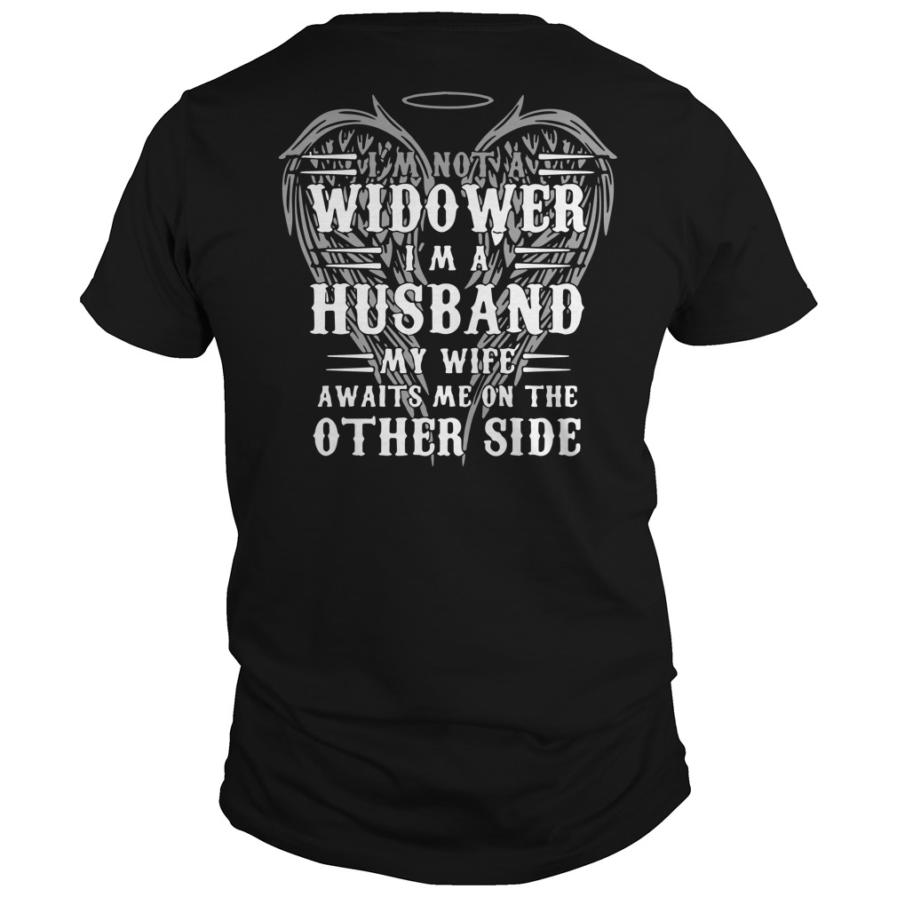 I'm not a widower I'm a husband my wife awaits me on the other side shirt