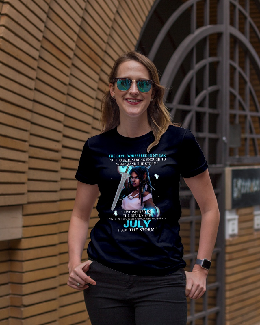 July girl the devil whispered in my ear you are not strong enough to withstand the storm shirt