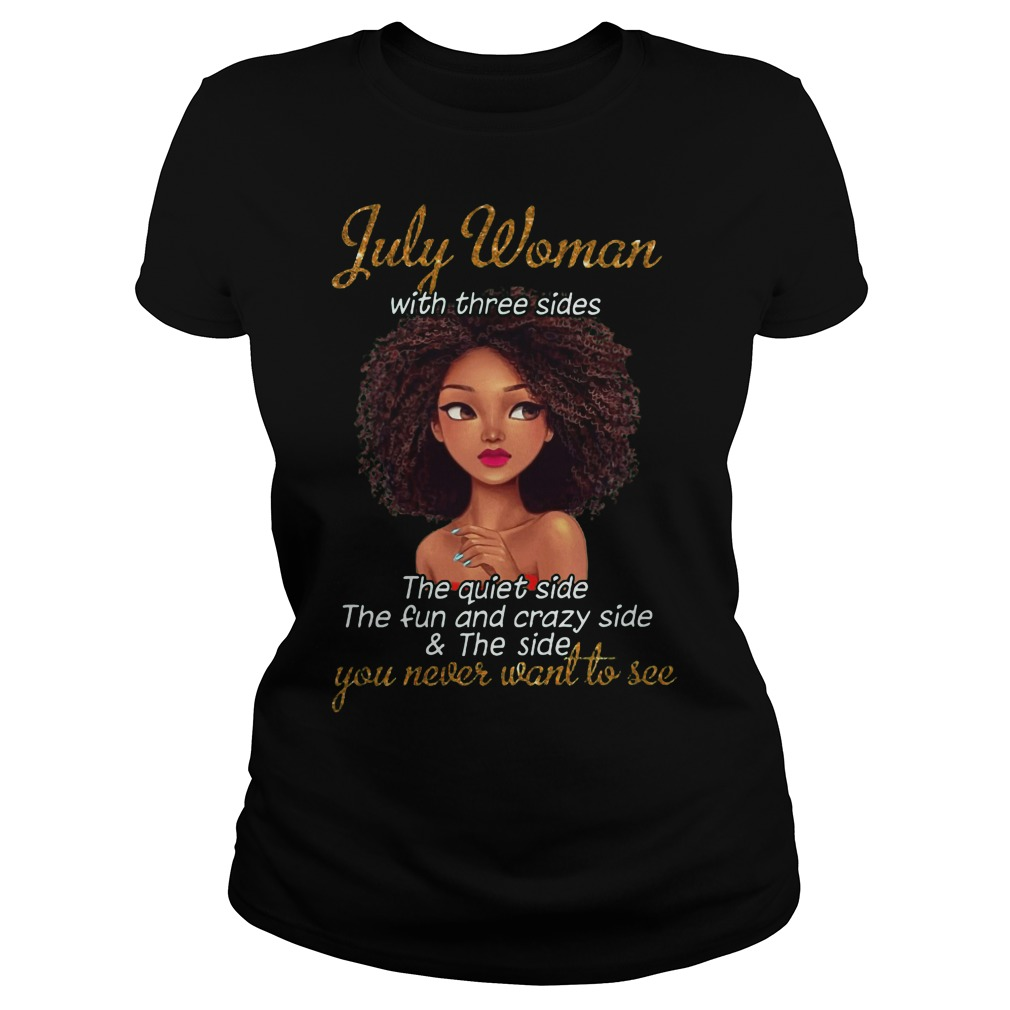 July woman you never want to see shirt