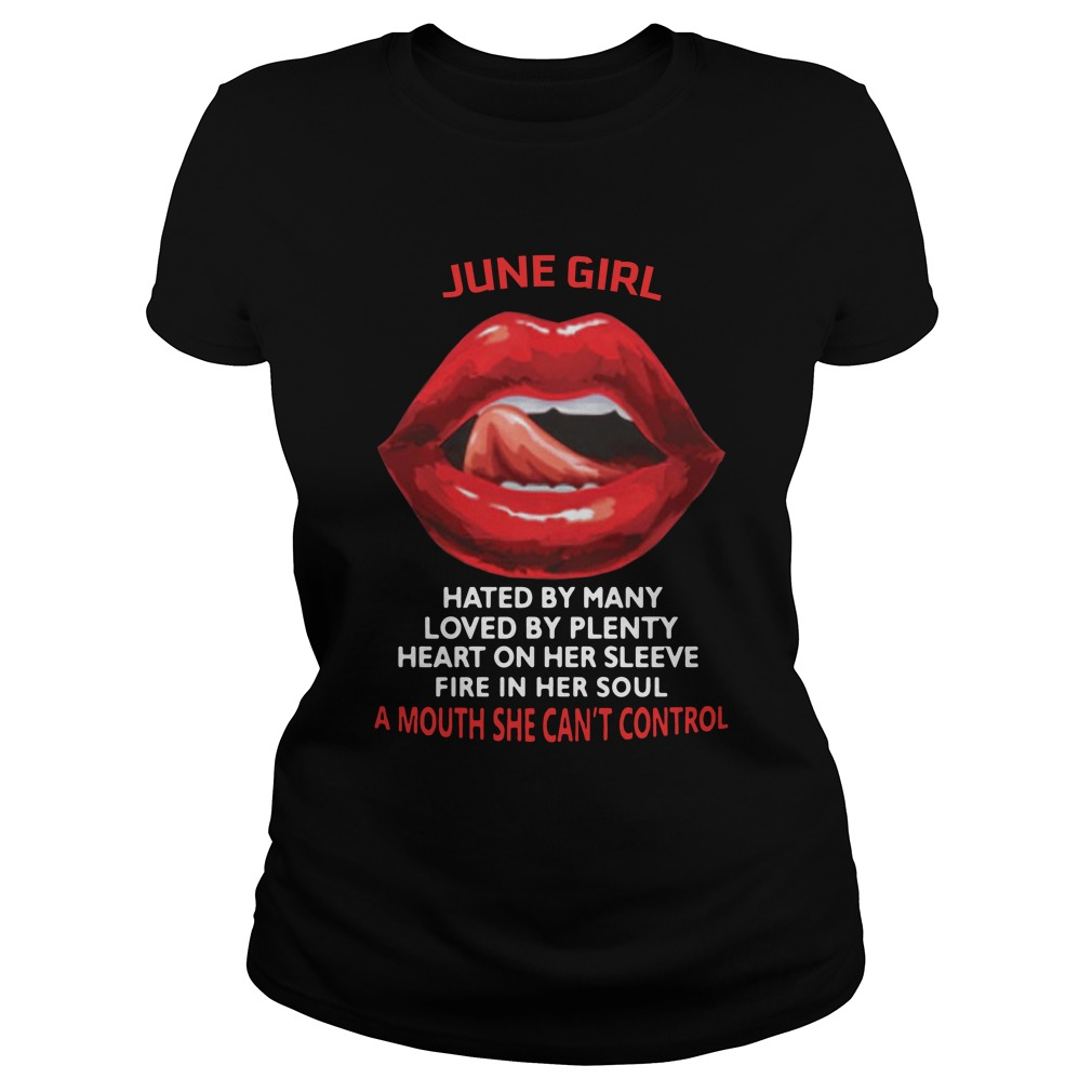 June girl hated by many loved by plenty heart on her sleeve fire in her soul a mouth she can't control shirt