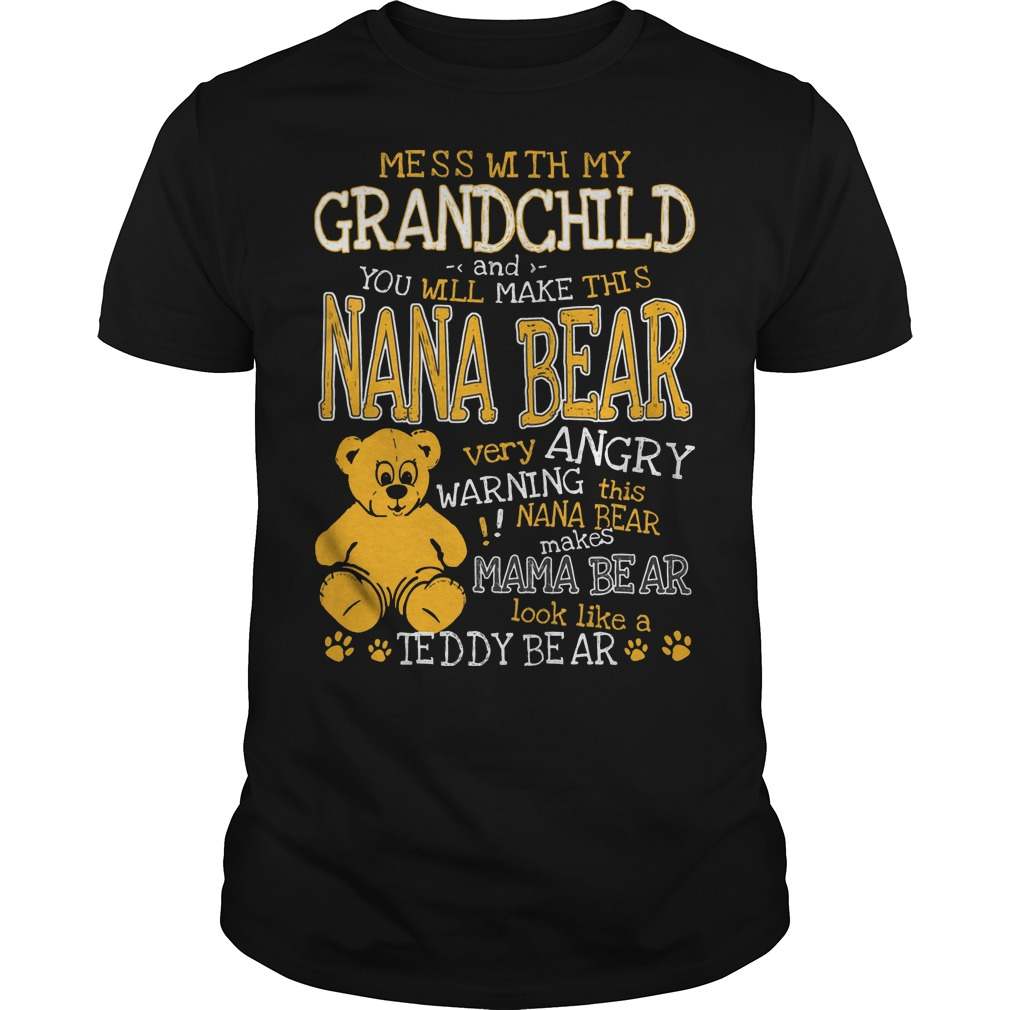 Mess with my grandchild and you will make this Nana bear very angry shirt