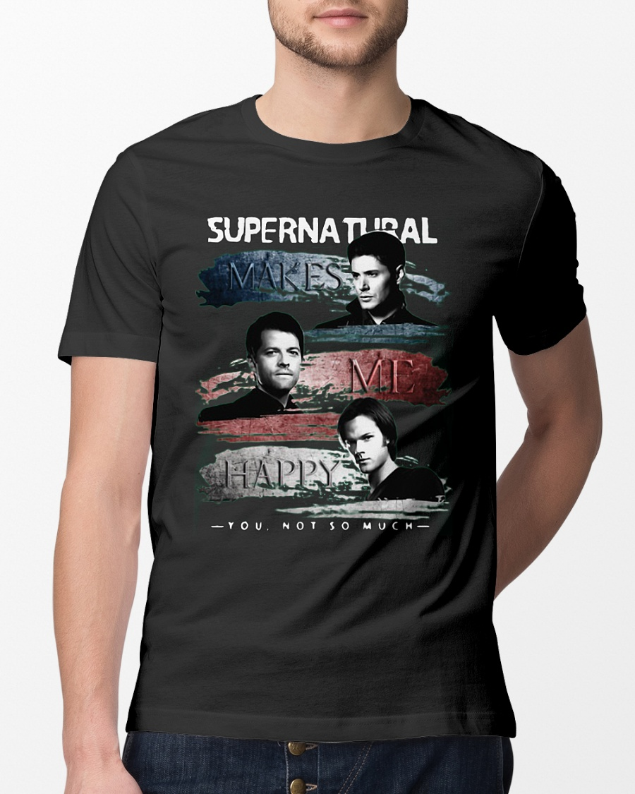 Supernatural makes me happy you not so much shirt