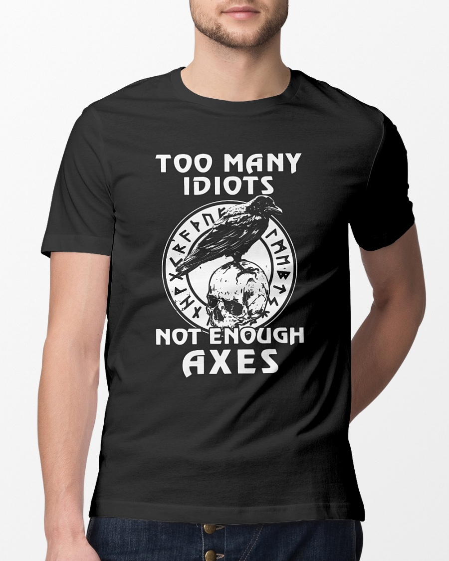 Too many idiots not enough axes shirt