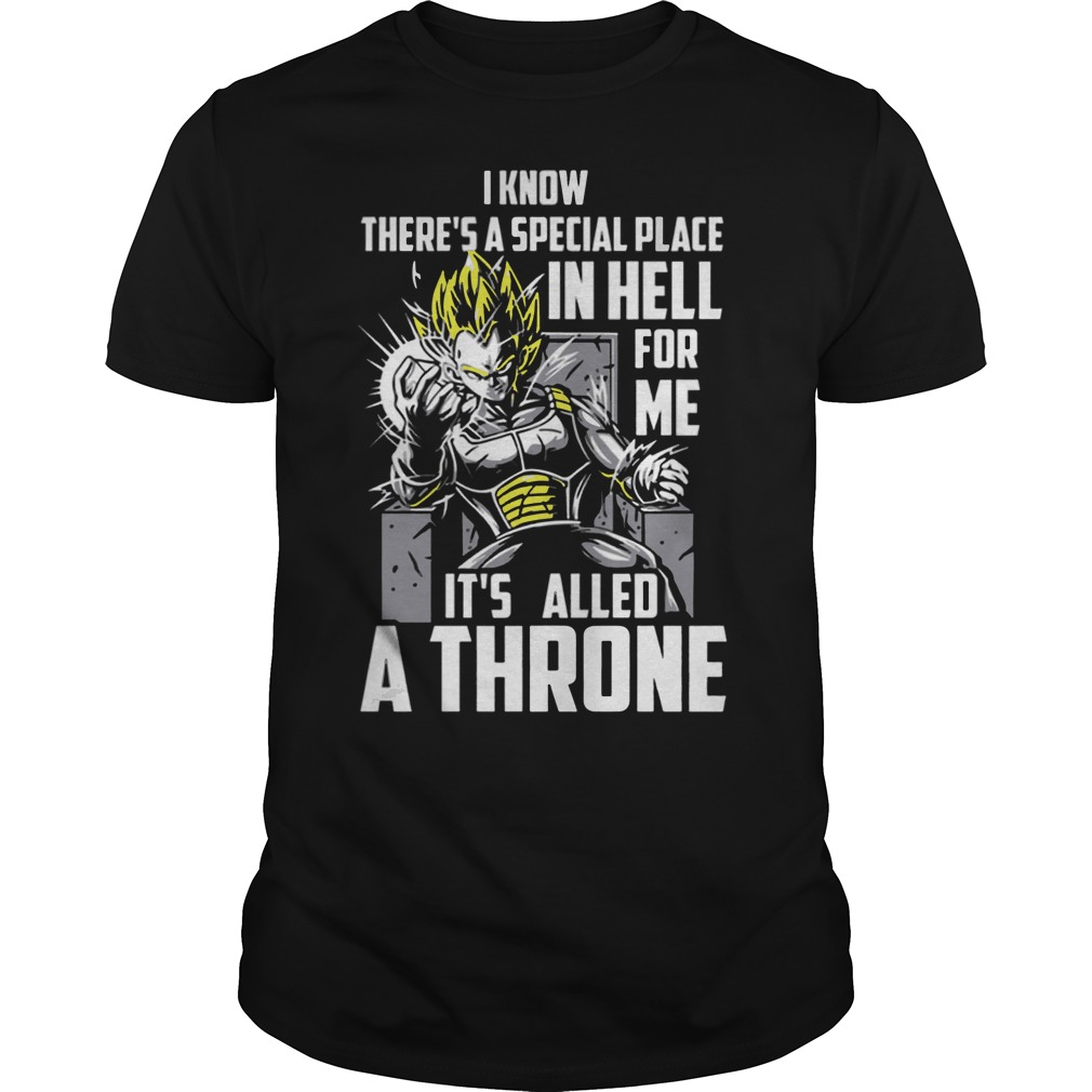 Vegeta I know there's a special place in hell for me it's called a throne shirt