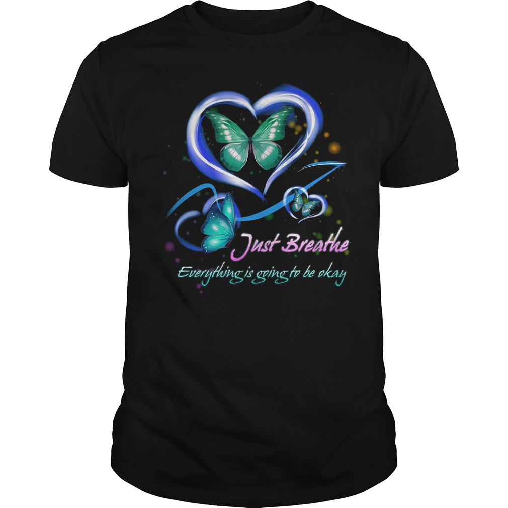 Just breathe butterfly everything is going to be okay shirt