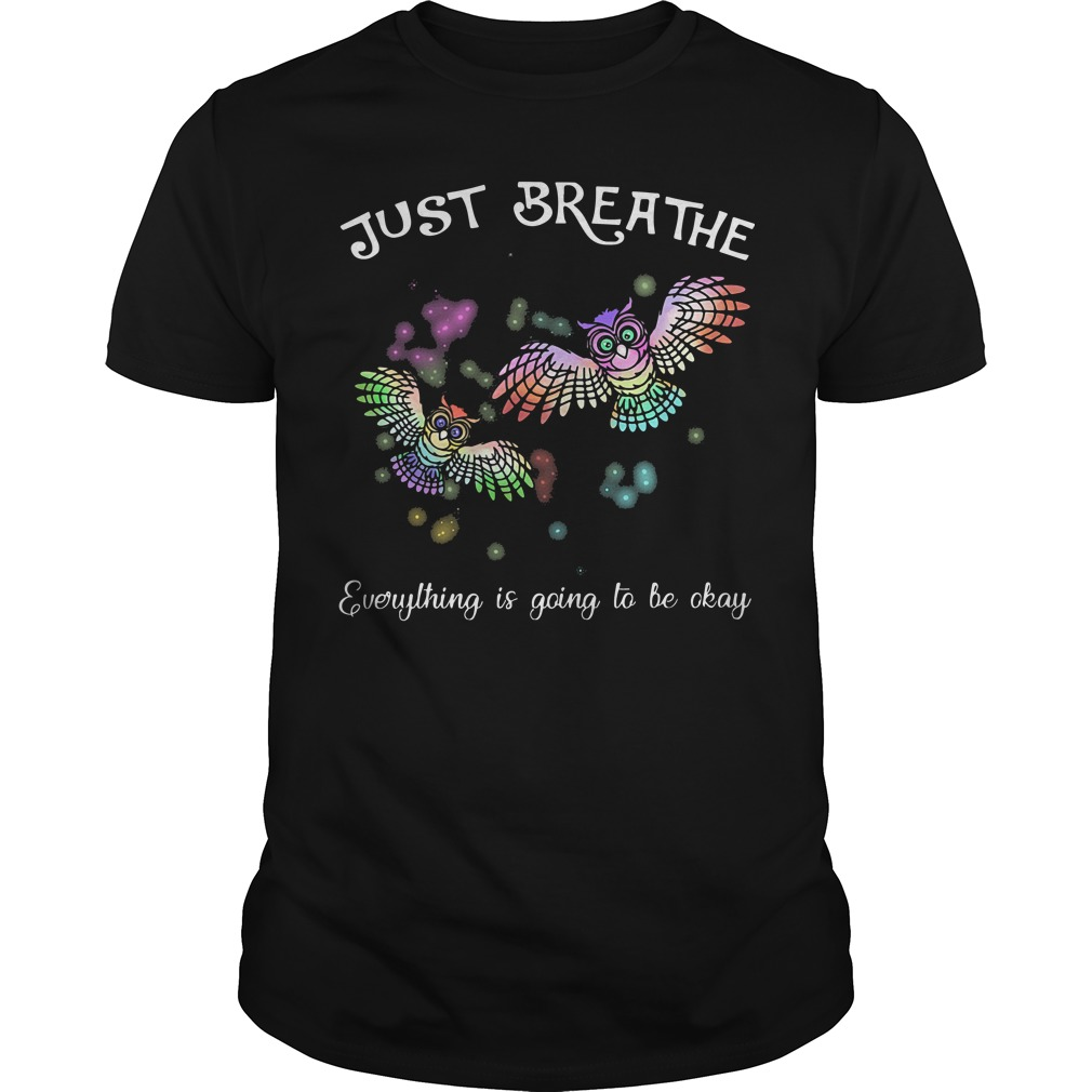 Just breathe owl everything is going to be okay shirt