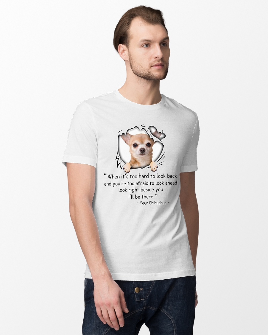 Chihuahua when it's too hard to look back shirt