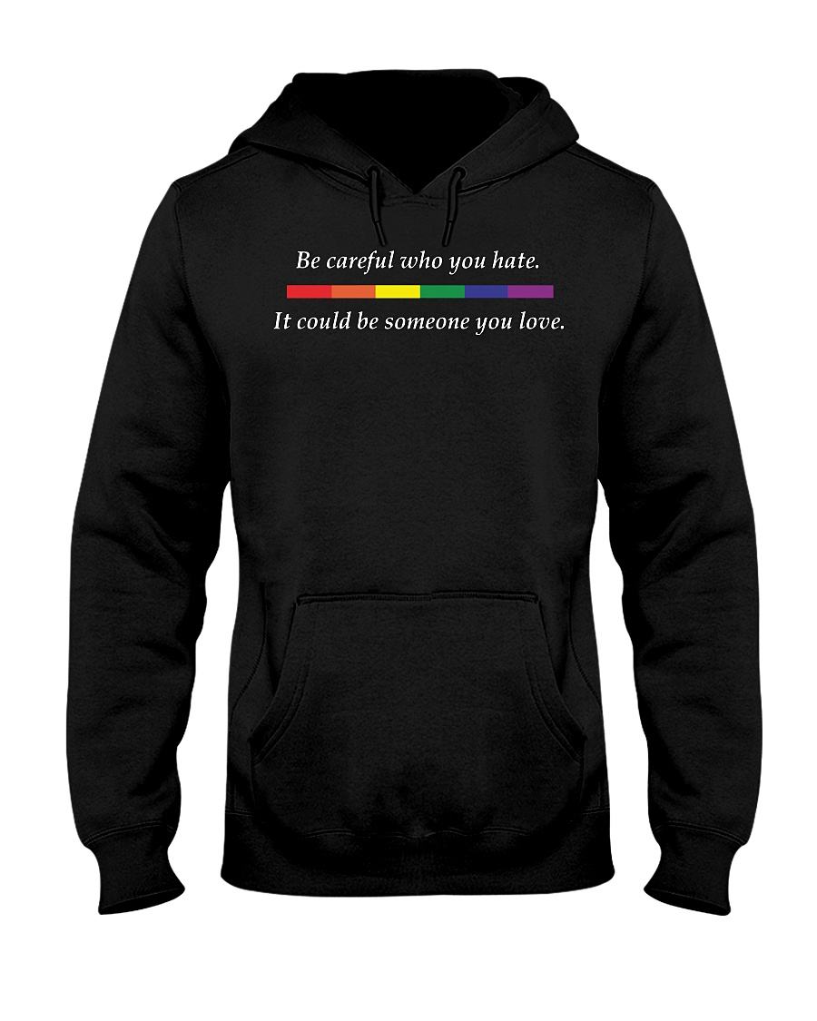Be careful who hate It could be someone you love hoodie