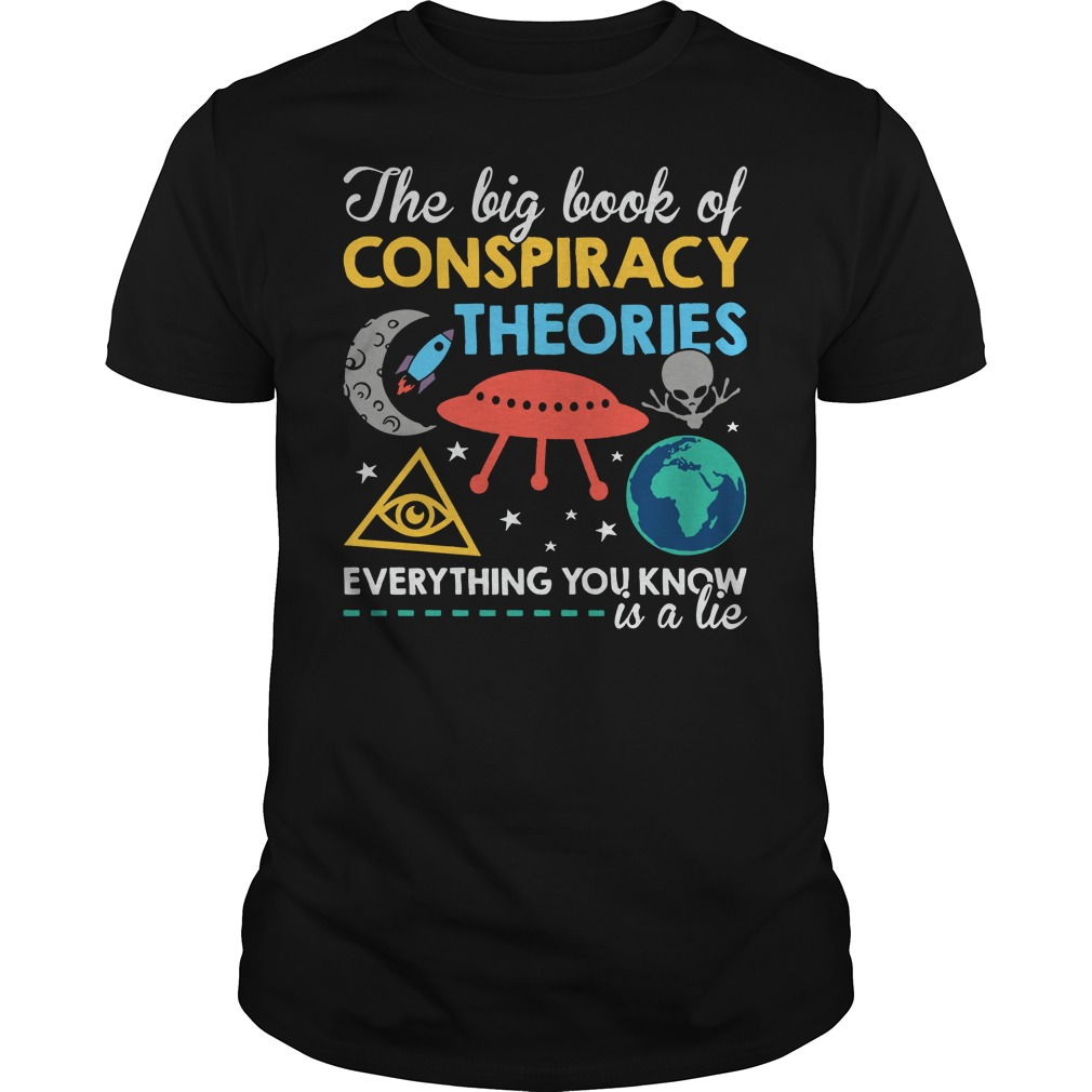 The big book of conspiracy theories everything you know is a lie shirt