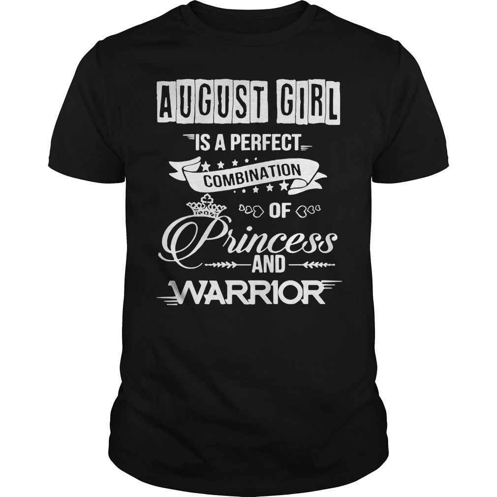 August girl is a perfect combination of princess and warrior shirt