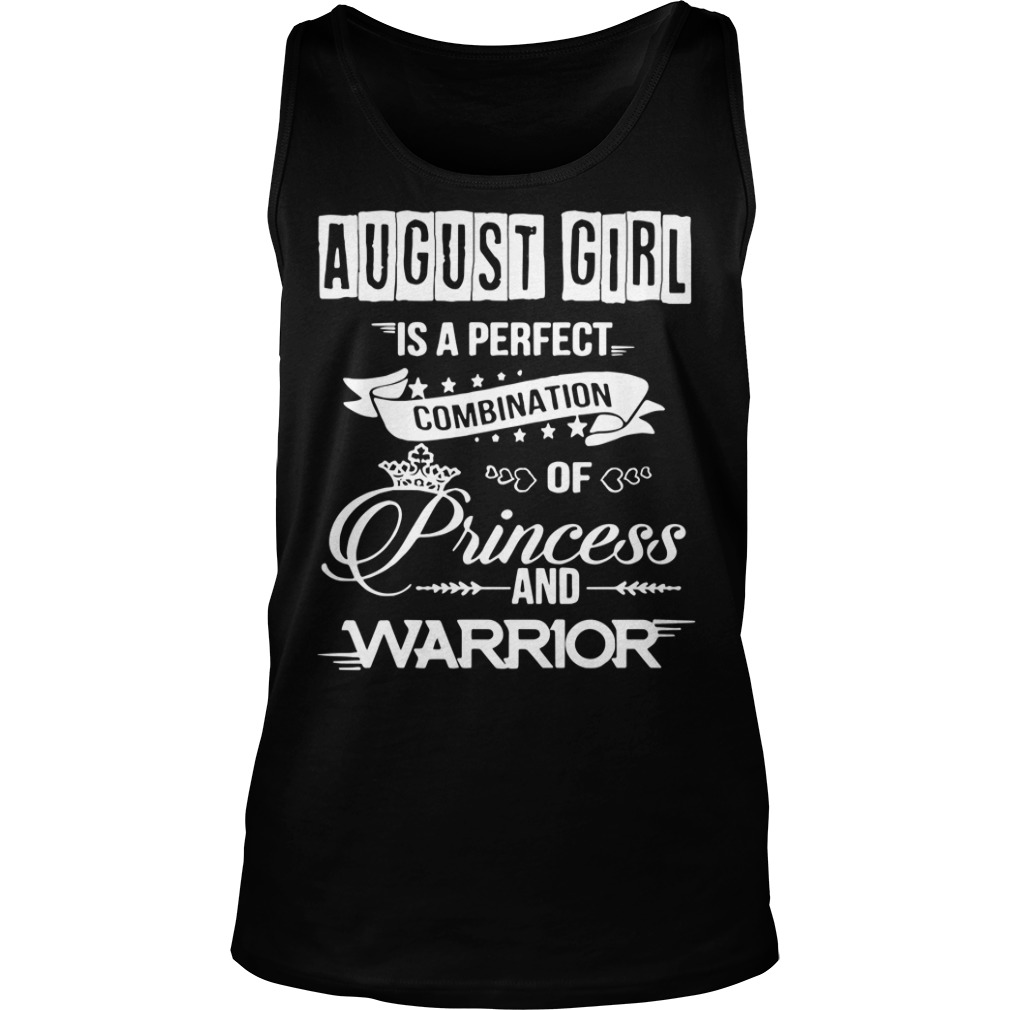 August girl is a perfect combination of princess and warrior tank top