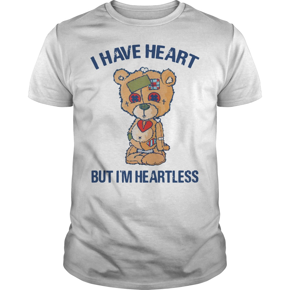 Bear I Have Heart But I'm Heartless shirt