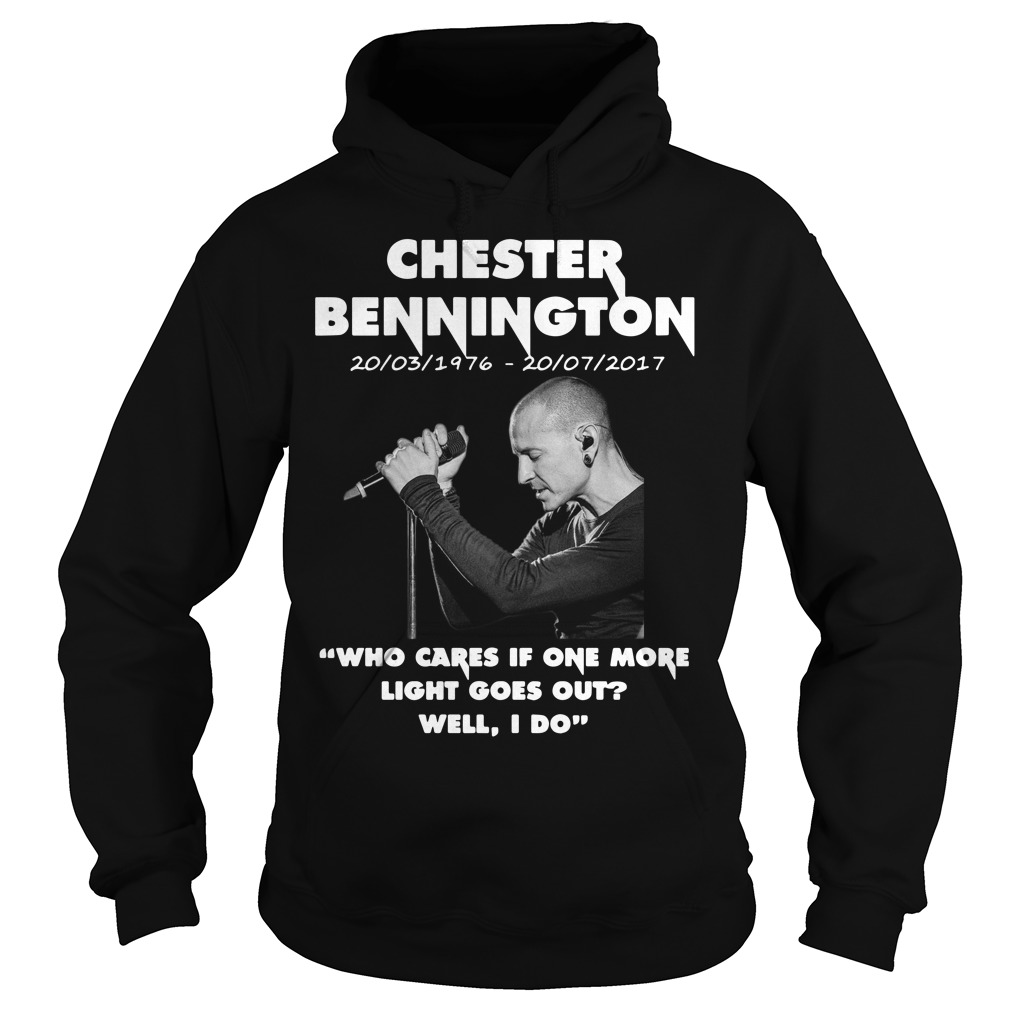 Chester Bennington who cares if one more light goes out well I do hoodie