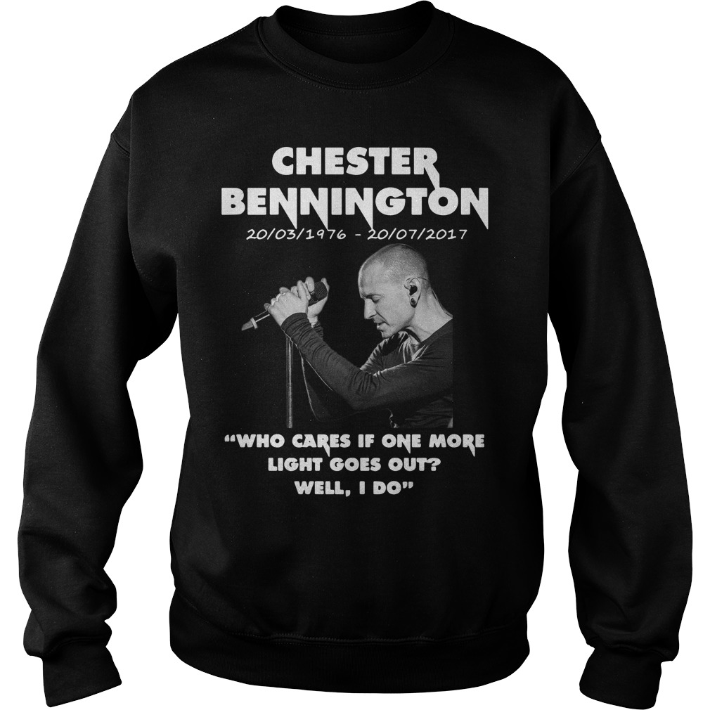 Chester Bennington who cares if one more light goes out well I do sweater