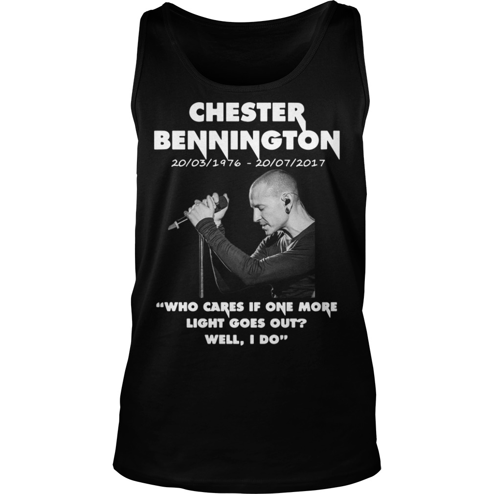 Chester Bennington who cares if one more light goes out well I do tank top