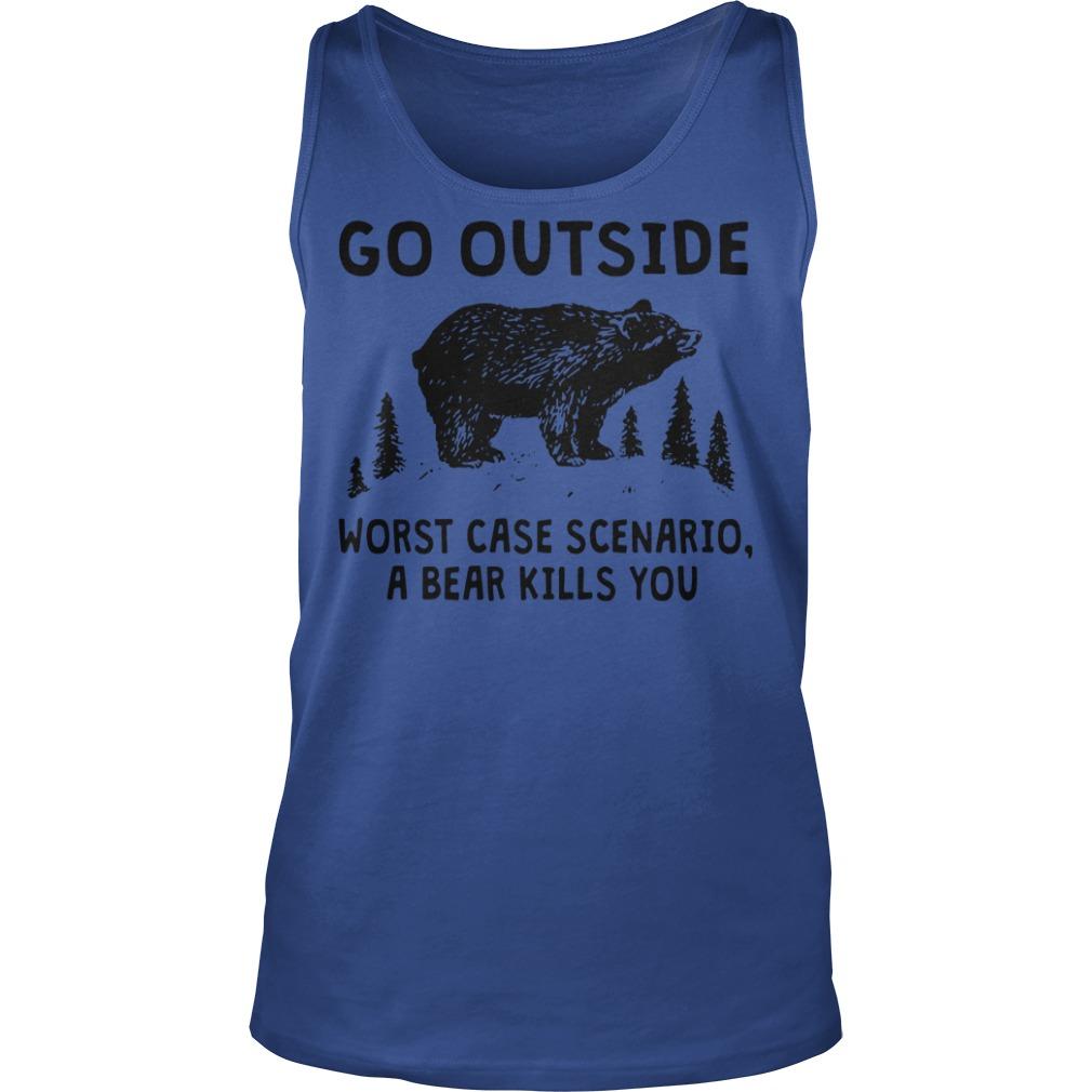 Go outside worst case scenario a bear kills you tank top
