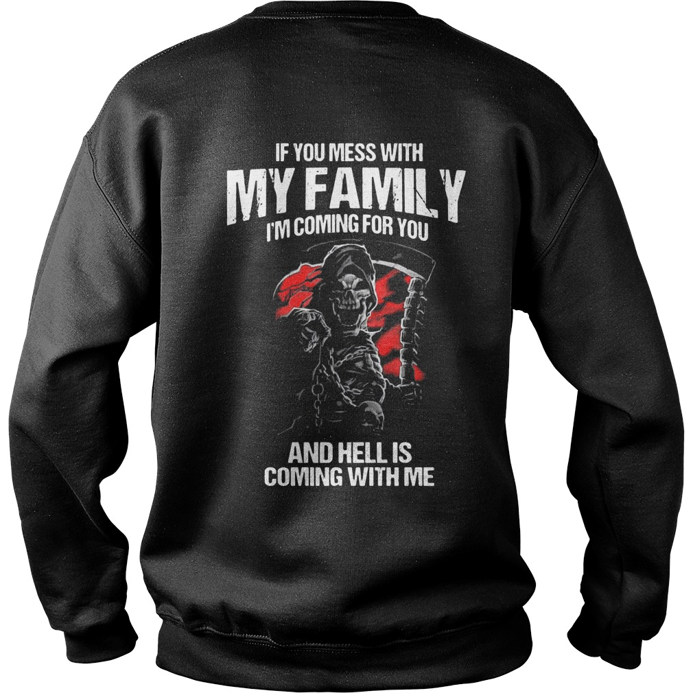 If you mess with my family I'm coming for you and hell is coming with me sweater
