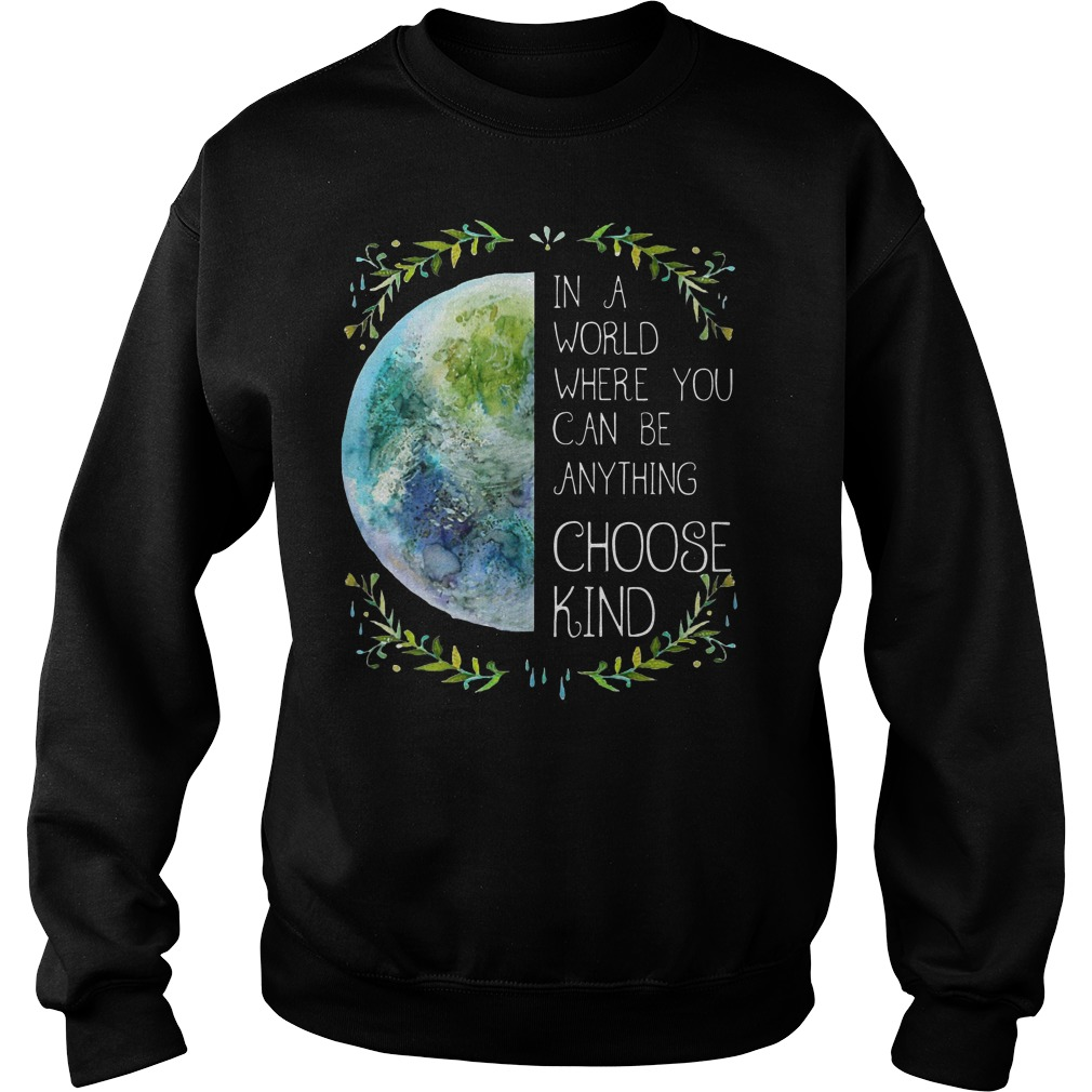 In a world where you can be anything choose kind sweater