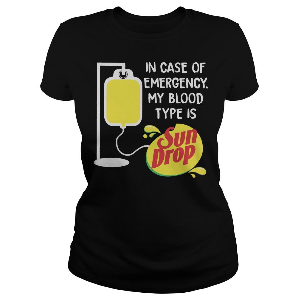 In case of emergency my blood type is Sun drop ladies shirt