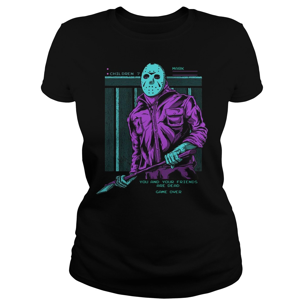Jason Voorhees you and your friends are dead ladies shirt