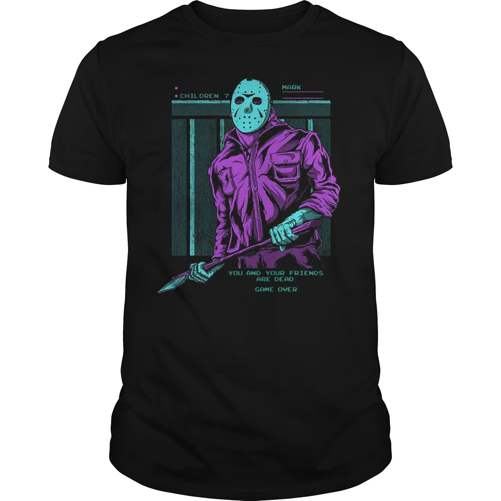 Jason Voorhees you and your friends are dead shirt