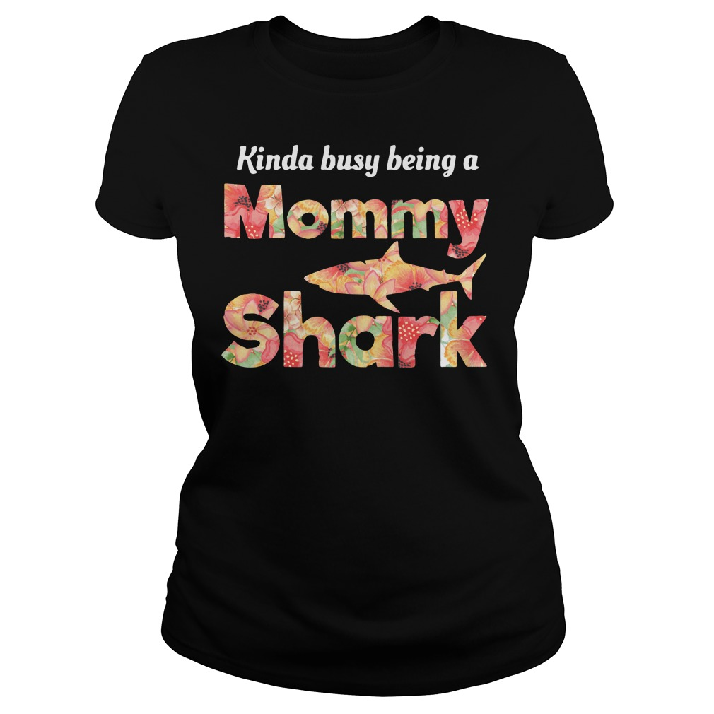 Kinda busy being a mommy shark ladies shirt