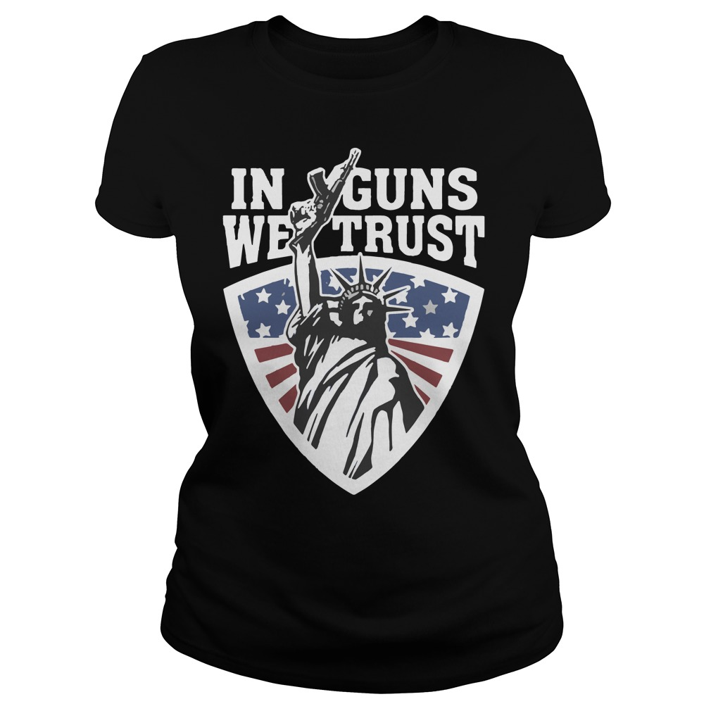 Liberty in guns we trust ladies shirt