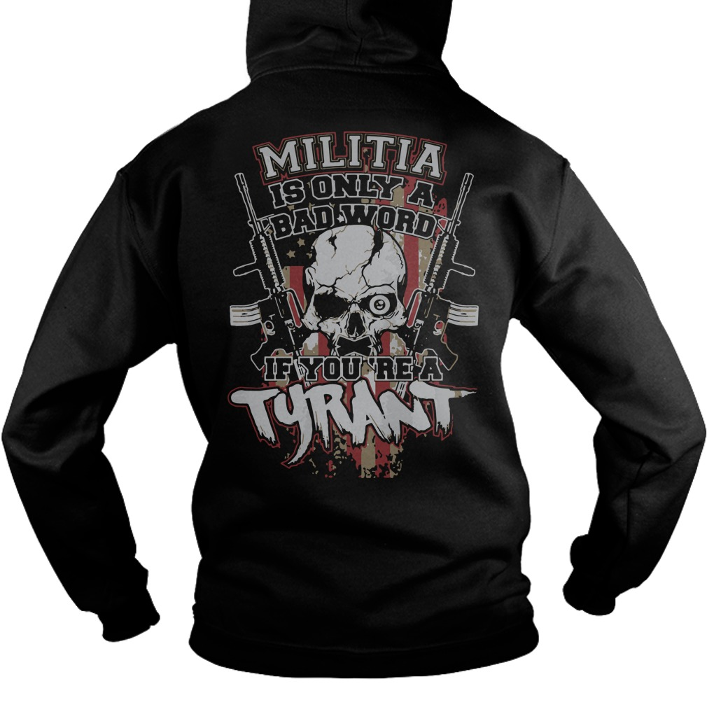 Militia is only a bad word if you're a tyrant hoodie