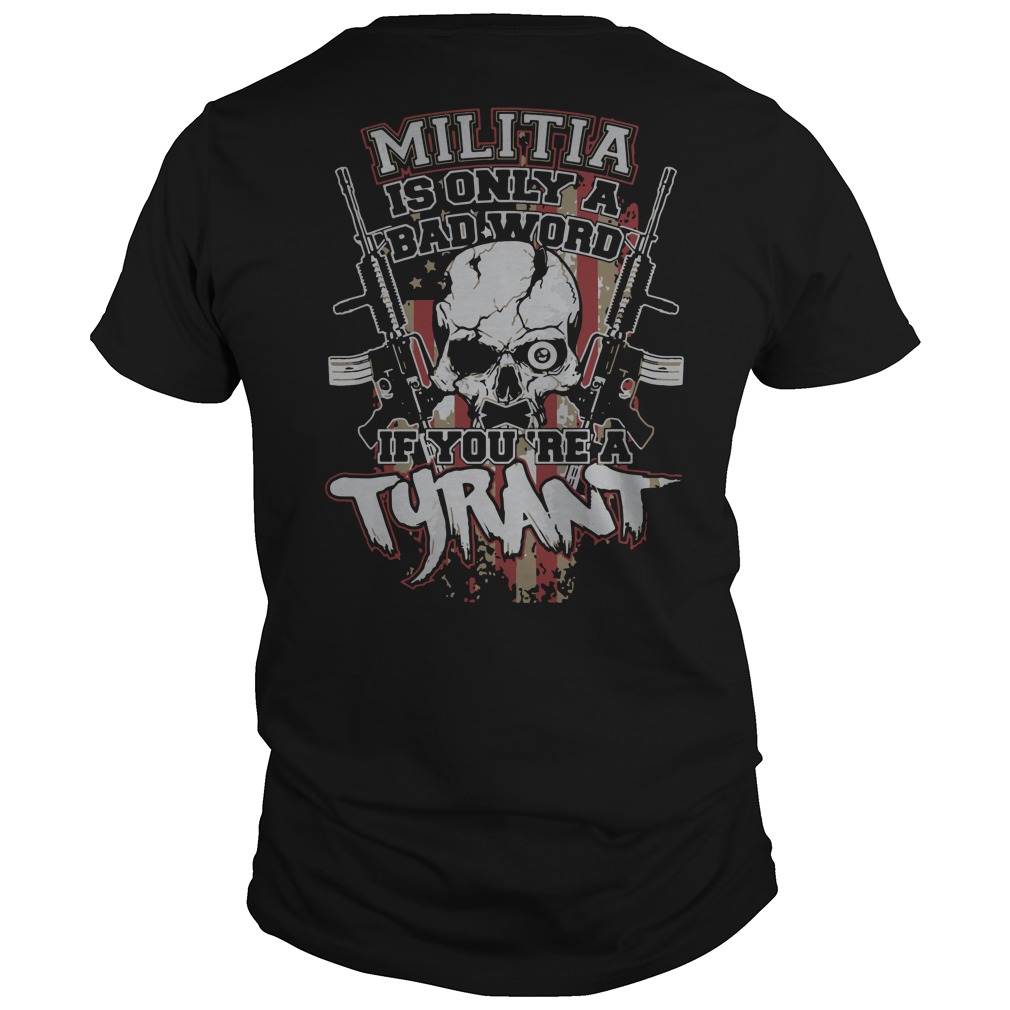 Militia is only a bad word if you're a tyrant shirt