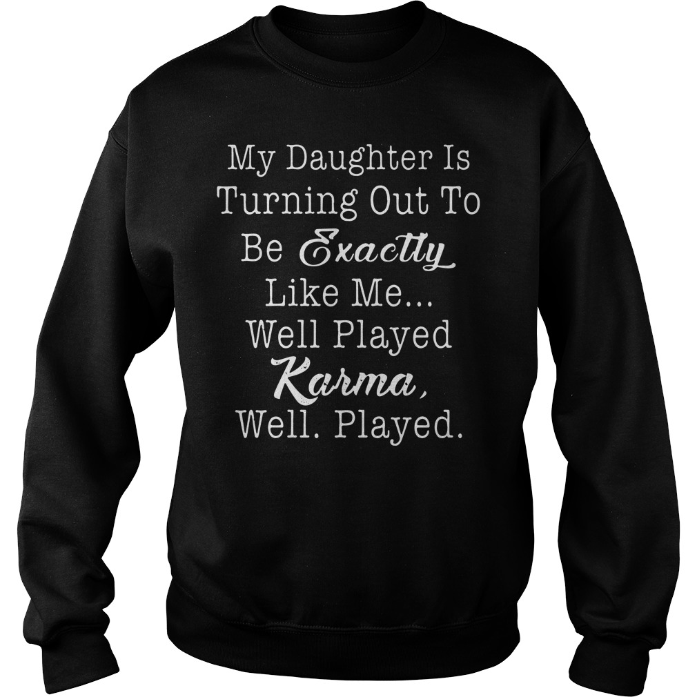 My daughter is turning out be exactly like well played karma well played sweater