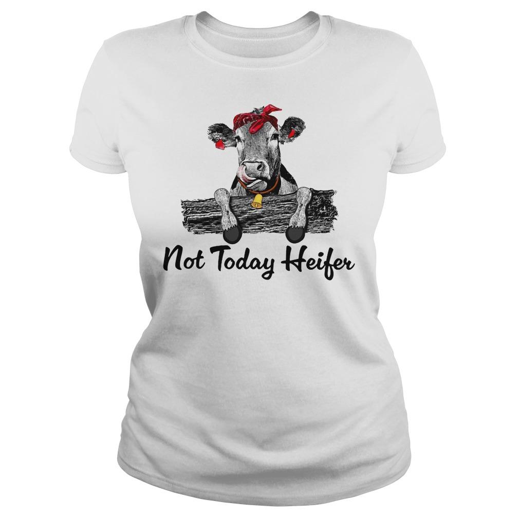 Not today heifer ladies shirt
