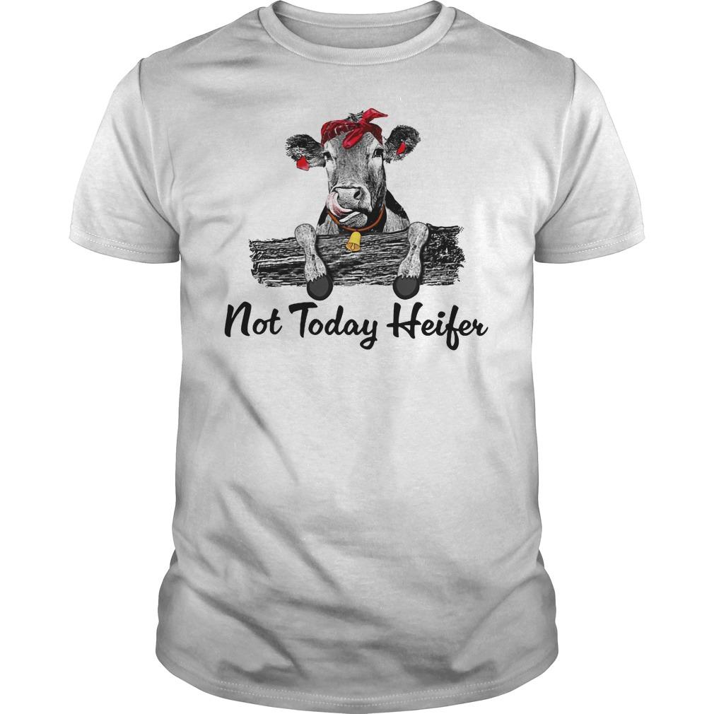 Not today heifer shirt