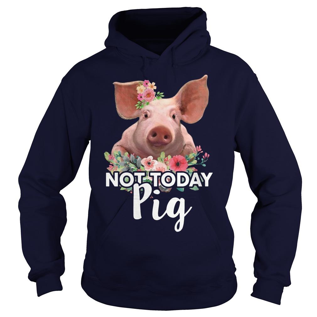 Pig not today hoodie