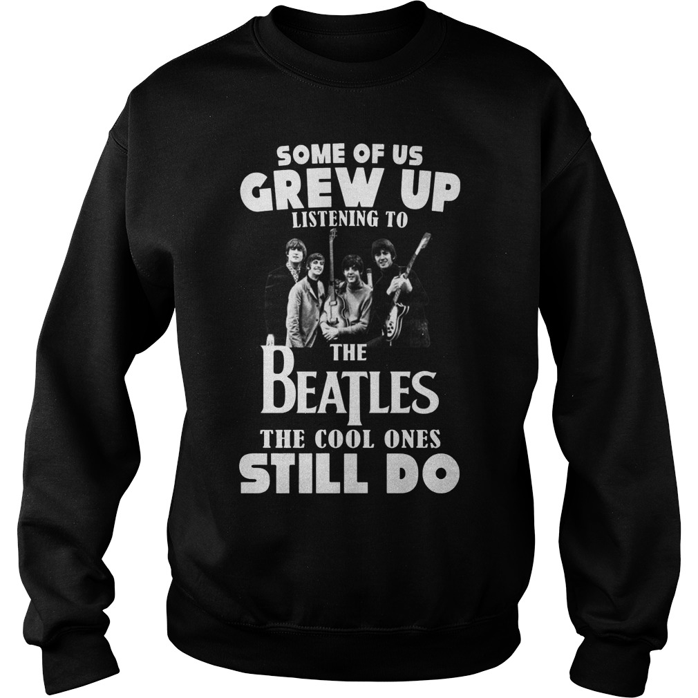 Some of us grew up to listening the Beatles the cool ones still do sweater