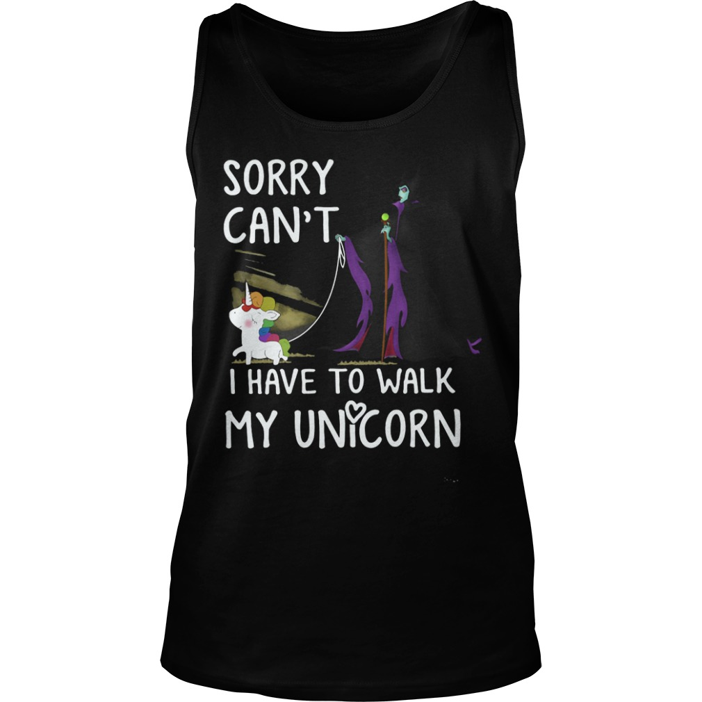 Sorry Can't I Have To Walk My Unicorn Maleficent Witches tank top