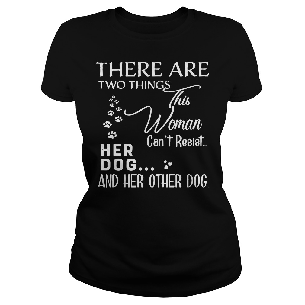 There are two things this woman can't resist her dog and her other dog ladies shirt