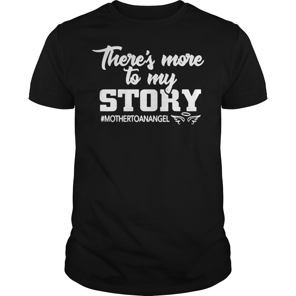There is more to my story mother to an angel shirt