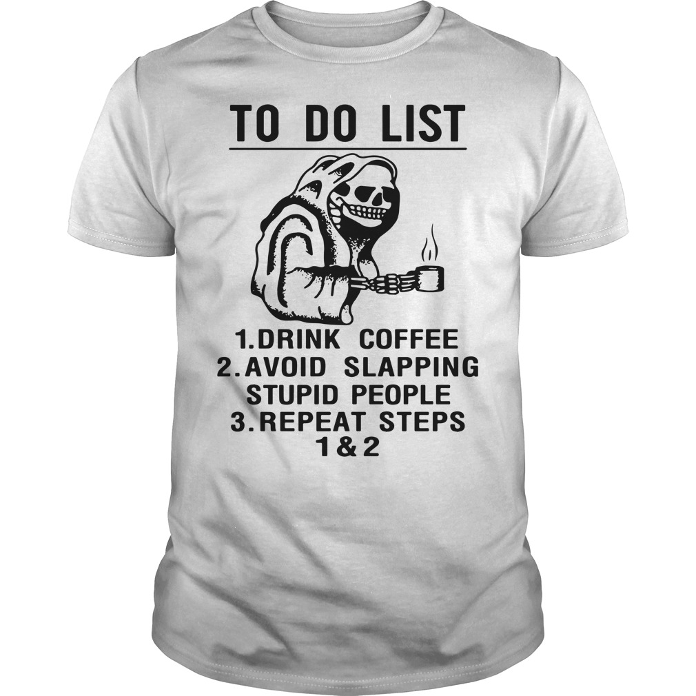To do list drink coffee avoid slapping stupid people repeat steps shirt