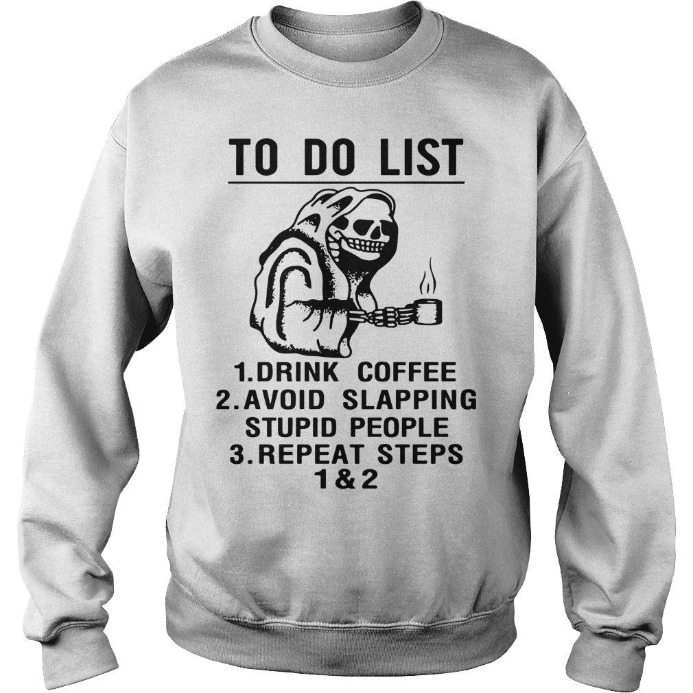 To do list drink coffee avoid slapping stupid people repeat steps sweater