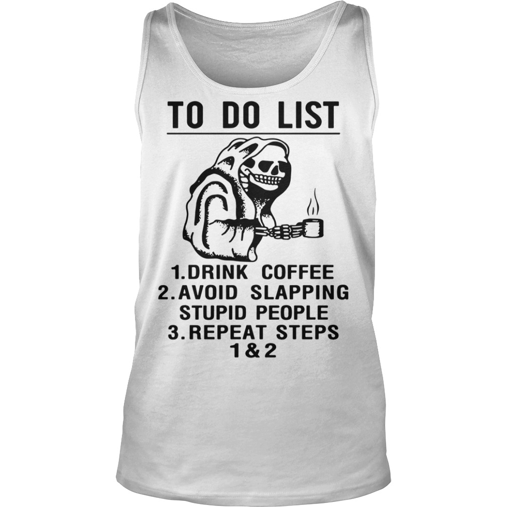 To do list drink coffee avoid slapping stupid people repeat steps tank top
