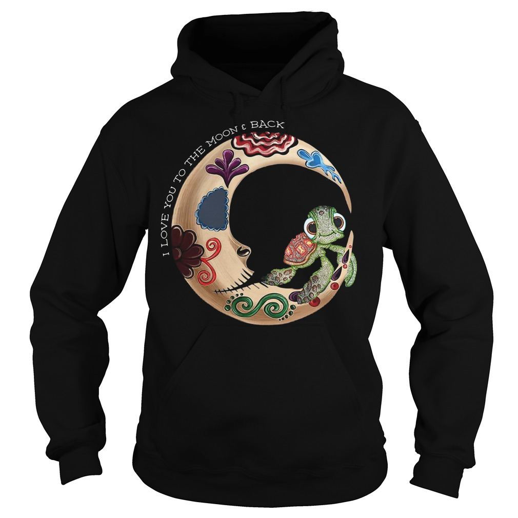 Turtle I love you to the moon and back hoodie