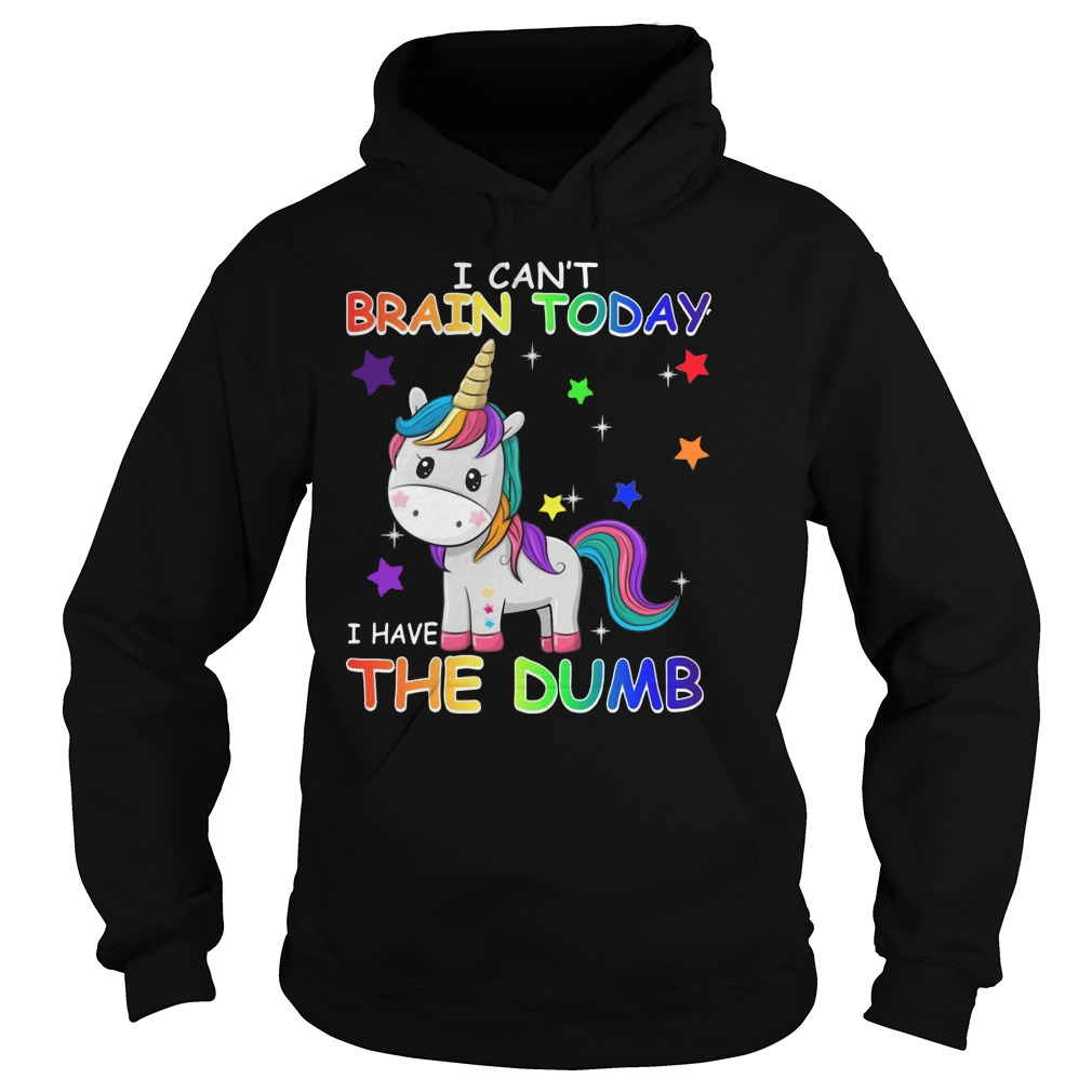 Unicorn I can't brain today I have the dumb hoodie