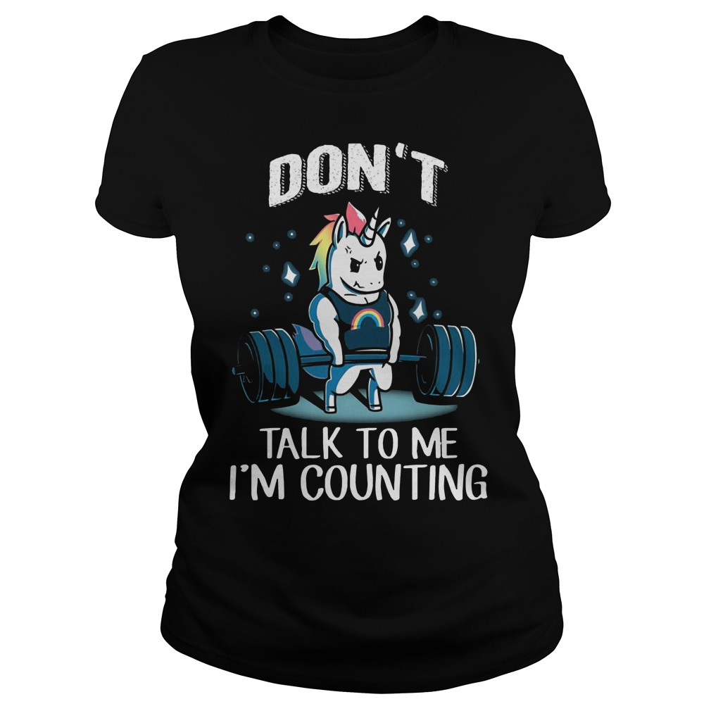 Unicorn weightlifting don't talk to me I'm counting ladies shirt