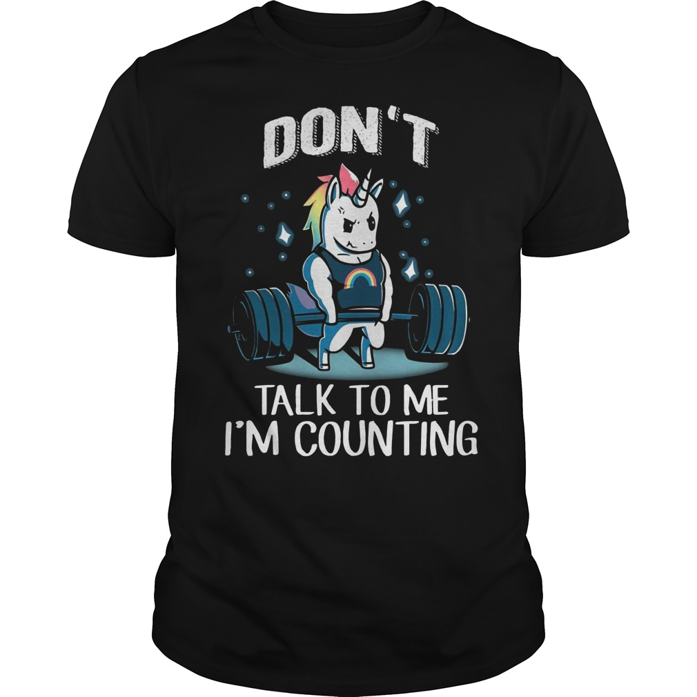 Unicorn weightlifting don't talk to me I'm counting shirt
